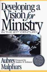 Developing a Vision for Ministry in the 21st Century by Aubrey Malphurs