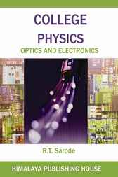 College Physics: Optics and Electronics by R.T. Sarode