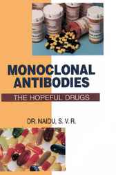 Monoclonal Antibodies: The Hopeful Drugs by S.V.R. Naidu