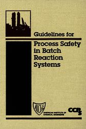 Guidelines for Process Safety in Batch Reaction Systems by CCPS (Center for Chemical Process Safety)