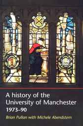 A History of the University of Manchester, 1973–90 by Brian Pullan