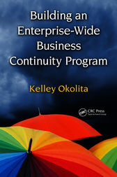 Building an Enterprise-Wide Business Continuity Program by Kelley Okolita