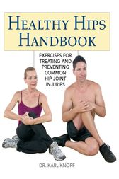 Healthy Hips Handbook by Karl Knopf