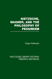 Nietzsche, Wagner and the Philosophy of Pessimism by Roger Hollinrake