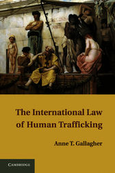 The International Law of Human Trafficking by Anne T. Gallagher