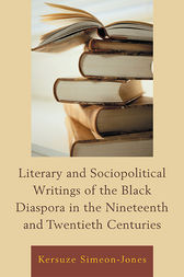 Literary and Sociopolitical Writings of the Black Diaspora in the Nineteenth and Twentieth Centuries by Kersuze Simeon-Jones