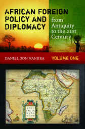 African Foreign Policy and Diplomacy from Antiquity to the 21st Century by Daniel Don Nanjira