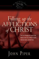 Filling Up the Afflictions of Christ by John Piper