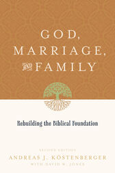 God, Marriage, and Family (Second Edition) by Andreas J. Köstenberger