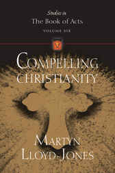 Compelling Christianity by Martyn Lloyd-Jones
