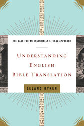 Understanding English Bible Translation by Leland Ryken