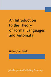 An Introduction to the Theory of Formal Languages and Automata by Willem J.M. Levelt