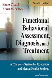 Functional Behavioral Assessment, Diagnosis, and Treatment, Second Edition by Ennio Cipani