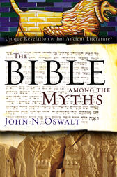 The Bible among the Myths by John N. Oswalt
