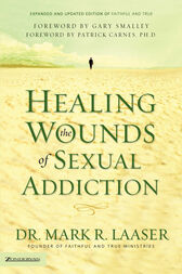 Healing the Wounds of Sexual Addiction by Mark Laaser
