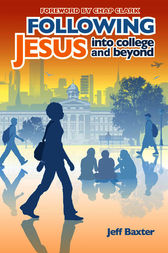 Following Jesus into College and Beyond by Jeff Baxter