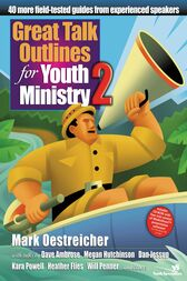 Great Talk Outlines for Youth Ministry 2 by Mark Oestreicher