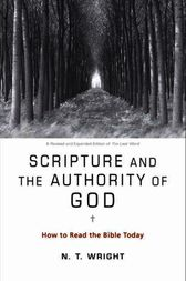 Scripture and the Authority of God by N. T. Wright