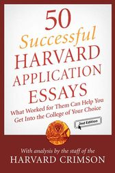 50 Successful Harvard Application Essays by Staff of the Harvard Crimson