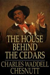 The House Behind the Cedars by Charles Waddell Chesnutt