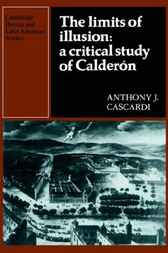 The Limits of Illusion: A Critical Study of Calderón by Anthony J. Cascardi
