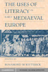 The Uses of Literacy in Early Mediaeval Europe by Rosamond McKitterick