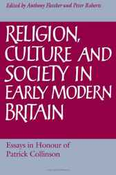 Religion, Culture and Society in Early Modern Britain by Anthony Fletcher