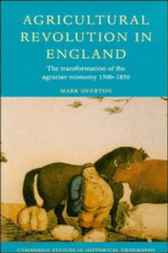 Agricultural Revolution in England by Mark Overton