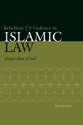 Rebellion and Violence in Islamic Law by Khaled Abou El Fadl