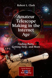 Amateur Telescope Making in the Internet Age by Robert L. Clark