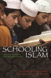 Schooling Islam: The Culture and Politics of Modern Muslim Education by Robert W. Hefner