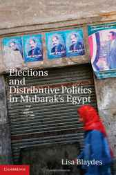 Elections and Distributive Politics in Mubarak's Egypt by Lisa Blaydes