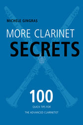More Clarinet Secrets by Michele Gingras