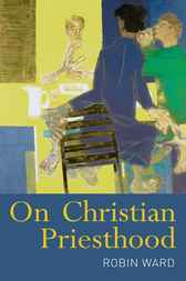 On Christian Priesthood by Robin Ward