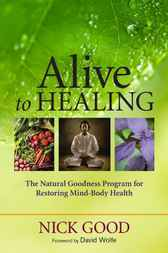 Alive to Healing by Nick Good