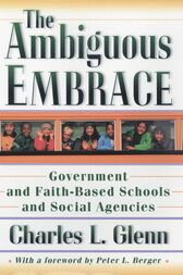 The Ambiguous Embrace: Government and Faith-Based Schools and Social Agencies by Charles L. Glenn