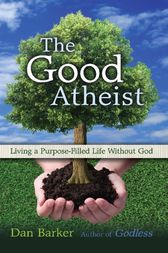 The Good Atheist by Dan Barker