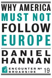 Why America Must Not Follow Europe by Daniel Hannan