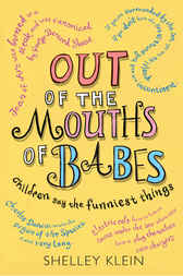 Out of the Mouths of Babes by Shelley Klein