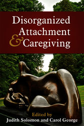 Disorganized Attachment and Caregiving by Judith Solomon