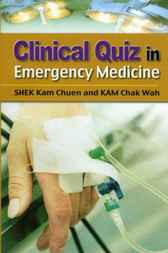 Clinical Quiz in Emergency Medicine by Kam Chuen Shek