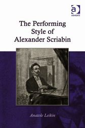 The Performing Style of Alexander Scriabin by Anatole Leikin