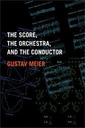 The Score, the Orchestra, and the Conductor by Gustav Meier