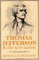 Thomas Jefferson and the New Nation by Merrill D. Peterson