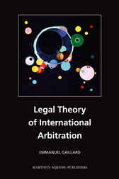 Legal Theory of International Arbitration by Emmanuel Gaillard