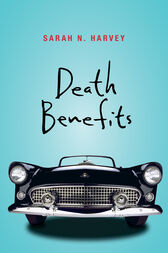 Death Benefits by Sarah N. Harvey