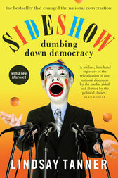 Sideshow: dumbing down democracy by Lindsay Tanner