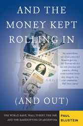 And the Money Kept Rolling In (and Out) Wall Street, the IMF, and the Bankrupting of Argentina by Paul Blustein
