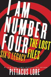 I Am Number Four: The Lost Files: Six's Legacy by Pittacus Lore