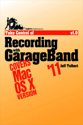 Take Control of Recording with GarageBand '11 by Jeff Tolbert